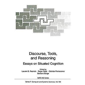 Discourse Tools and Reasoning  Essays on Situated Cognition by Resnick & Lauren B.