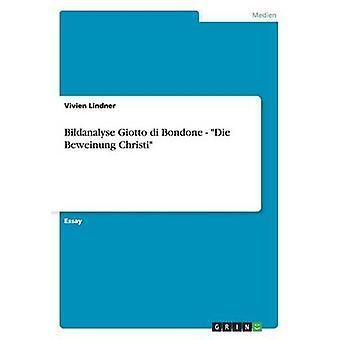 Bildanalyse ジョット ・ ディ ・ ボンドーネ死ぬリンドナー ・ ヴィヴィアンによって Beweinung クリスティ