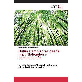 Cultura ambiental desde la participacin y comunicacin by Diaz Gonzalez Livia Esthela