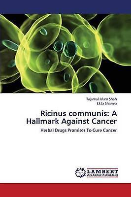 Ricinus Communis A Hallmark Against Cancer by Shah Tajamul Islam