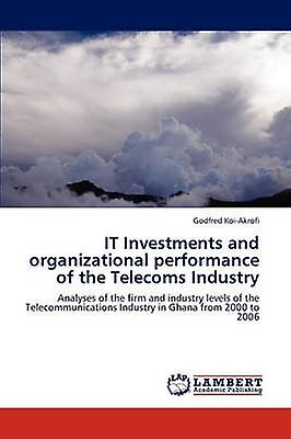 IT InvestHommests and organizational perforhommece of the Telecoms Industry by KoiAkrofi & Godfrouge