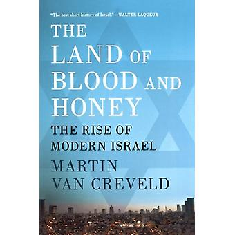 The Land of Blood and Honey - The Rise of Modern Israel by Martin Van