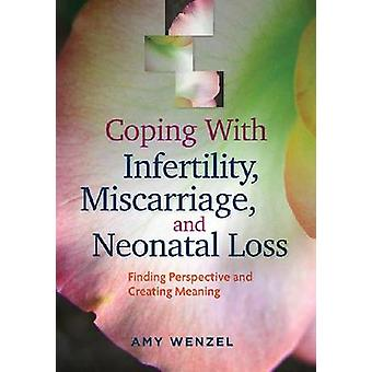 Coping with Infertility - Miscarriage - and Neonatal Loss - Finding Pe