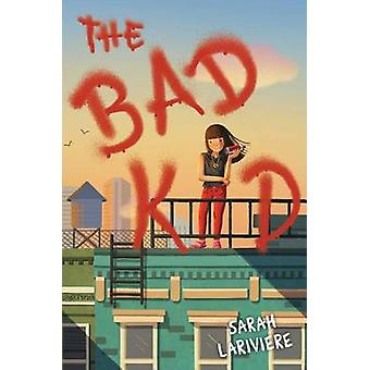 The Bad Kid by Sarah Lariviere - 9781481435819 Book