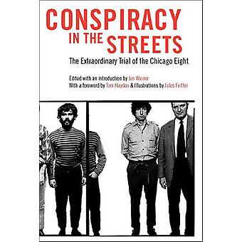 Conspiracy in the Streets - The Extraordinary Trial of the Chicago Eig