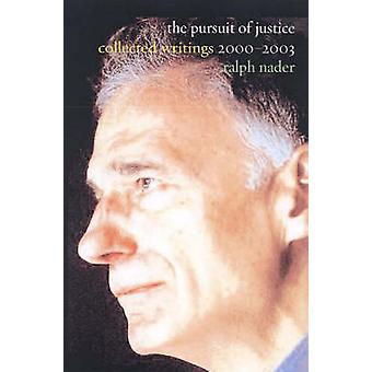 In Pursuit of Justice - Collected Writings 2000-2003 by Ralph Nader -