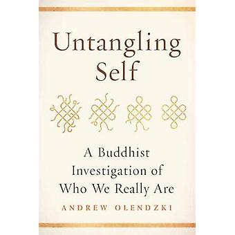 Untangling Self - A Buddhist Investigation of Who We Really are by And