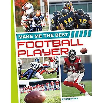 Make Me the Best Football Player by Dan Myers - 9781680784886 Book