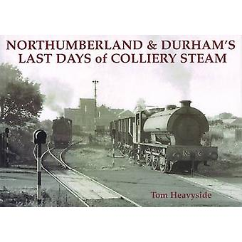 Northumberland and Durham's Last Days of Colliery Steam by Tom Heavys