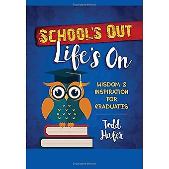 School's Out, Life's on: Wisdom & Inspiration for Graduates