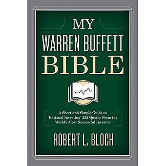 Min Warren Buffett Bibeln: En kort och enkel Guide till rationell investering: 284 citat från världen 's mest framgångsrika...