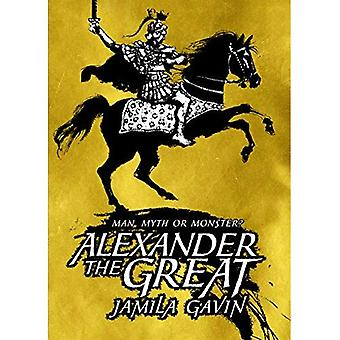 Alexander the Great: Man, Myth or Monster? (Illustrated Classics)