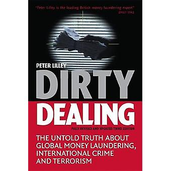 Dirty Dealing  The Untold Truth about Global Money Laundering International Crime and Terrorism by Peter Lilley