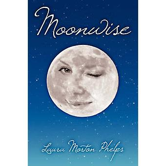 Moonwise by Phelps & Laura Morton