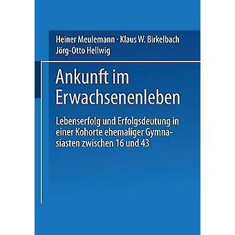 Ankunft im Erwachsenenleben Lebenserfolg und Erfolgsdeutung in einer Kohorte ehemaliger Gymnasiasten zwischen 16 und 43 de Meulemann & Heiner