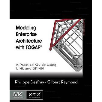 Modeling Enterprise Architecture with TOGAF by Philippe Desfray & Gilbert Raymond