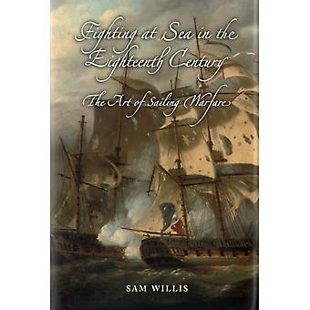 Fighting at Sea in the Eighteenth Century: The Art of Sailing Warfare (Hardcover) by Willis Sam