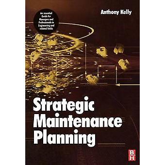 Strategic Maintenance Planning by Kelly & Anthony