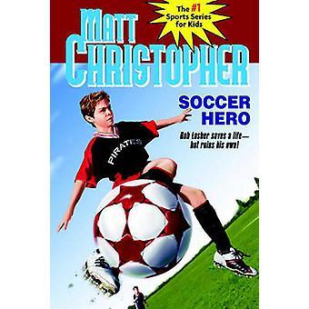 Soccer Hero by Matt Christopher - 9780316113458 Book