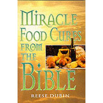 Miracle Food Cures from the Bible by Reese P. Dubin - 9780735200371 B