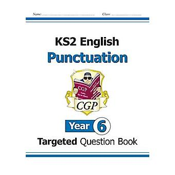 KS2 English Targeted Question Book - Punctuation - Year 6 by CGP Books