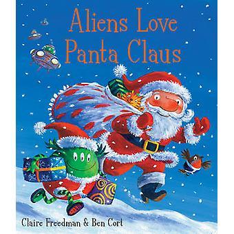 Aliens Love Panta Claus by Ben Cort - Claire Freedman - 9781847385703