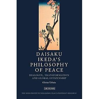 Daisaku Ikeda's Philosophy of Peace - Dialogue - Transformation and Gl