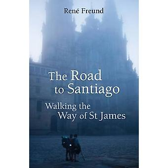 The Road to Santiago - Walking the Way of St James by Rene Freud - Ren