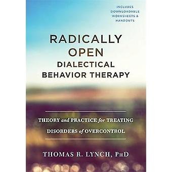 Radically Open Dialectical Behavior Therapy - Theory and Practice for