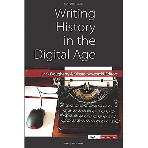 Writing History in the Digital Age (Digital Huhommeicravates)