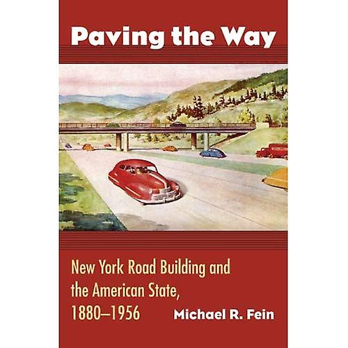 Paving the Way  nouveau York Road Building and the American State, 1880-1956