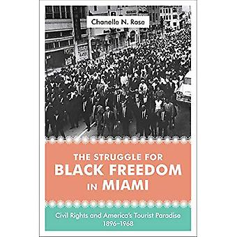 The Struggle for Black Freedom in Miami: Civil Rights and America's Tourist Paradise, 1896-1968 (Lena-Miles Wever...