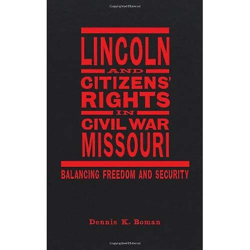 Lincoln and Citizens Rights in Civil War Missouri  Balancing Freedom and Security