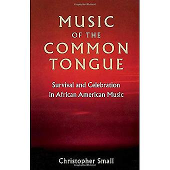 Music of the Common Tongue: Survival and Celebration in African American Music