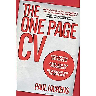 The One Page CV: Create Your Own High Impact CV. Clever, Clear, and Comprehensive. Get Noticed and Beat the Competition