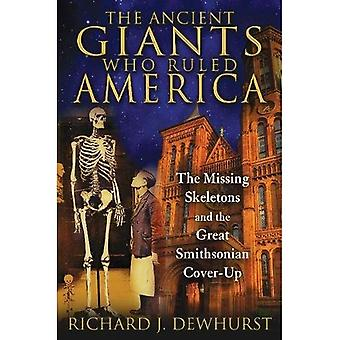 Ancient Giants Who Ruled America: The Missing Skeletons and the Great Smithsonian Cover-Up