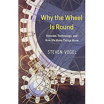 Why the Wheel Is Round: Muscles, Technology, and How We Make Things Move