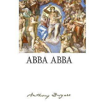 Abba Abba: by Anthony Burgess (The Irwell Edition� of the Works of Anthony Burgess)