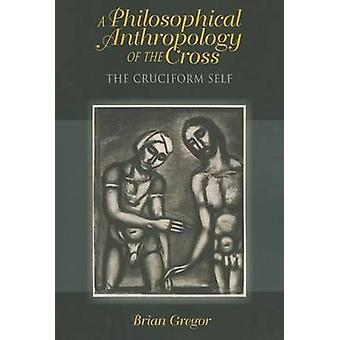 Une anthropologie philosophique de la croix le soi cruciforme par Gregor & Brian