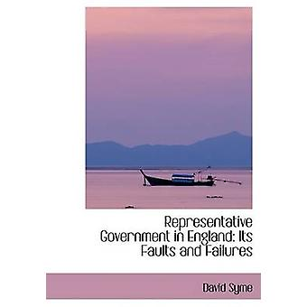 Representative Government in England Its Faults and Failures by Syme & David
