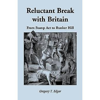 Reluctant Break with Britain From Stamp Act to Bunker Hill by Edgar & Gregory T.