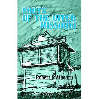 Forts of the Upper Missouri by Athearn & Robert G.