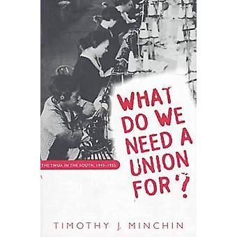 Vad gör vi behöver en Union för TWUA i södra 19451955 av Minchin & Timothy J.