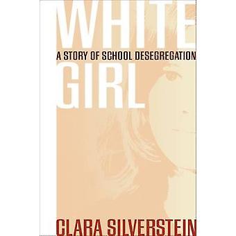 Ragazza bianca A storia di desegregazione scuola di Silverstein & Clara
