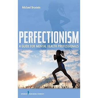 Perfectionism A Guide for Mental Health Professionals by Brustein & Michael