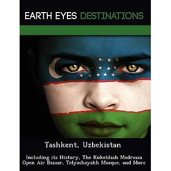 Tasjkent Oezbekistan met inbegrip van zijn geschiedenis de Kukeldash Madrassa Open Air Bazaar Telyashayakh moskee en meer door nacht & Sam