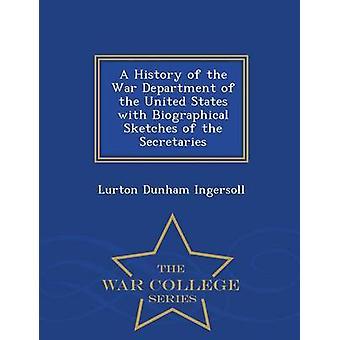 Una storia del dipartimento della guerra degli Stati Uniti con schizzi biografici della serie segretari War College di Ingersoll & Lurton Dunham