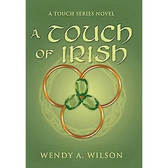 A Touch of Irish A Touch Series Novel by Wilson & Wendy A.