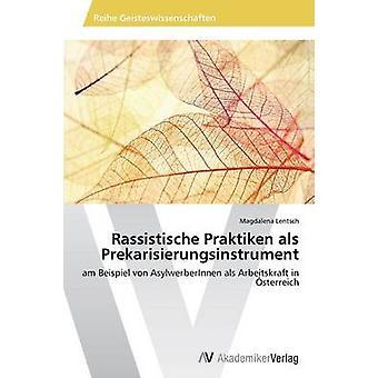 Rassistische Praktiken als Prekarisierungsinstrument av Lentsch Magdalena