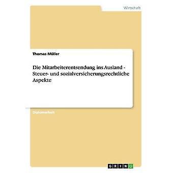 Die Mitarbeiterentsendung ins Ausland. Steuer und sozialversicherungsrechtliche Aspekte by Mller & Thomas